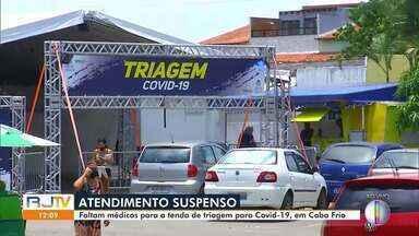 Atendimento é suspenso devido à falta de médico na tenda de Covid-19 em Cabo Frio - Centro de triagem foi fechado na cidade.