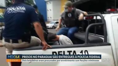 Presos no Paraguai são entregues à Polícia Federal - Dois brasileiros eram procurados por envolvimento com facções criminosas.