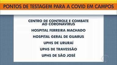 Campos tem mudança em pontos de testagem para Covid-19 - Os testes agora serão nas unidades de saúde para descentralizar os pacientes.
