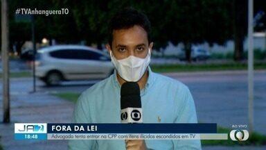 Advogada é flagrada tentando entrar na CPP de Palmas com itens ilícitos em TV - Advogada é flagrada tentando entrar na CPP de Palmas com itens ilícitos em TV