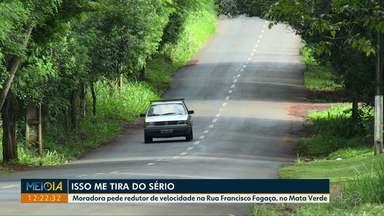 Moradora pede instalação de redutor de velocidade na Rua Francisco Fogaça, no Mata Verde - Equipe do Foztrans foi até o local para verificar a situação.