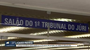 Justiça condena dois médicos a 25 anos de prisão e um é absolvido no caso Pavesi - Sentença foi divulgada na manhã deste sábado (30), após quase 20 horas de julgamento. Caso aconteceu há mais de 20 anos em Poços de Caldas, no Sul de Minas. Condenados não poderão recorrer em liberdade.