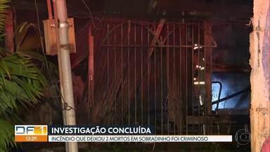 Investigação concluída: incêndio que deixou dois mortos em Sobradinho foi criminoso - Segundo polícia, vítimas também tinham marcas de ferimentos e agressões pelo corpo.