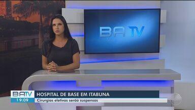 Hospital de Base em Itabuna suspende todas as cirurgias eletivas de pacientes no sul da BA - Medida é para que possam ser abertos mais leitos para tratamento de casos graves Covid-19