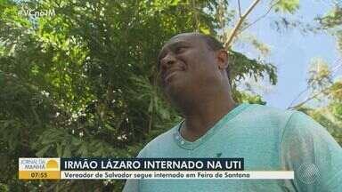 Vereador Irmão Lázaro segue internado em UTI de Feira de Santana - Autoridade ainda não foi transferido para Salvador por causa do seu estado de saúde.