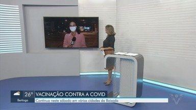 Cidades da Baixada Santista continuam com vacinação contra a Covid-19 neste sábado - Municípios da região irão imunizar público prioritário.