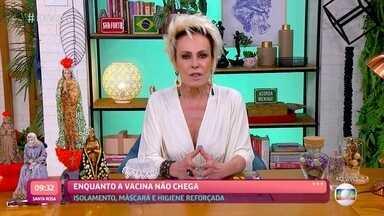 Ana Maria faz alerta sobre a importância da prevenção enquanto a vacina não chega para todos - Na última quarta-feira, o Brasil bateu recorde de mortos com 2349 vítimas em 24 horas