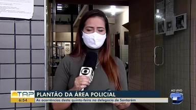 Plantão policial: as ocorrências desta quinta-feira na delegacia de Santarém - Confira as informações com Cissa Loyola.