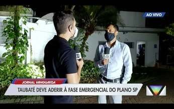 Taubaté deve aderir à fase emergencial do Plano SP - Confira a reportagem exibida pelo Jornal Vanguarda.