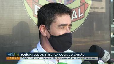 Polícia Federal investiga golpe do cartão em Cascavel - Golpista entra em contato com cliente se passando por funcionário de banco.
