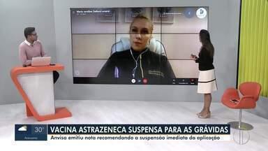 Anvisa recomenda suspensão da aplicação da AstraZeneca para gestantes - Cidades do interior do Rio já paralisaram a aplicação.
