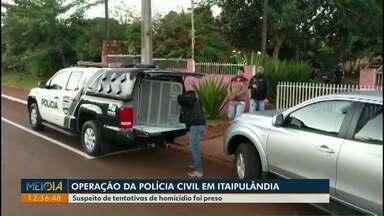 Polícia Civil faz operação em Itaipulândia - Suspeito de tentativas de homicídio foi preso.