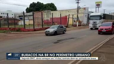 Buracos na BR no perímetro urbano da capital - Segundo DNIT, obras começam em 14 dias; contrato deve ser assinado em breve.