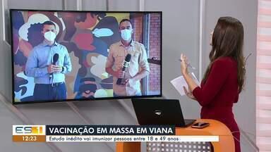 Toda população de 18 a 49 anos será vacinada contra Covid-19 em Viana, ES - Assista a seguir.