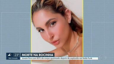 Polícia investiga morte de jovem que teve queimaduras depois de uma explosão em um baile funk - Mulher de 20 anos teve 80% do corpo queimado depois que uma caixa de lança-perfume estourou e pegou fogo, na favela da Rocinha.