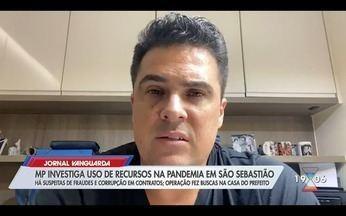MP investiga prefeitura e prefeito por uso de recursos na pandemia em São Sebastião - Operação fez buscas na casa do chefe do executivo.