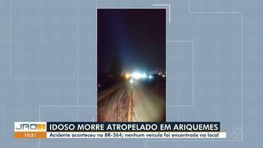 Idoso morre atropelado em BR-364 em Ariquemes - Nenhum veículo foi encontrado no local do acidente, segundo PRF.