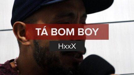 HxxX - Tá Bom Boy (no Som Nascente)