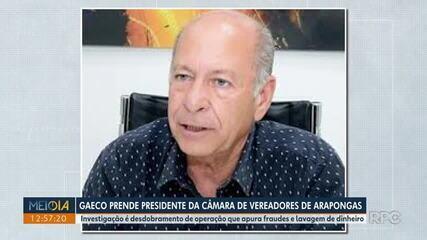 Gaeco prende presidente da Câmara de vereadores de Arapongas