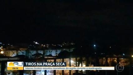 Moradores da Praça Seca relatam mais uma madrugada de intenso tiroteio
