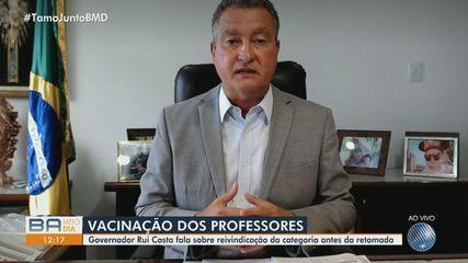 Governador da Bahia, Rui Costa comenta vacinação dos professores no estado baiano