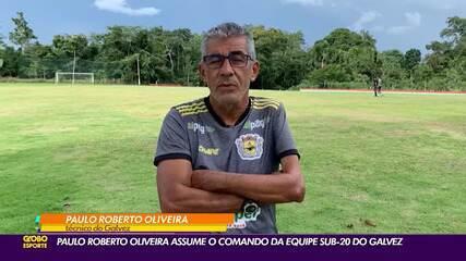 Paulo Roberto de Oliveira assume Galvez Sub-20; clube pede liberação para treinos
