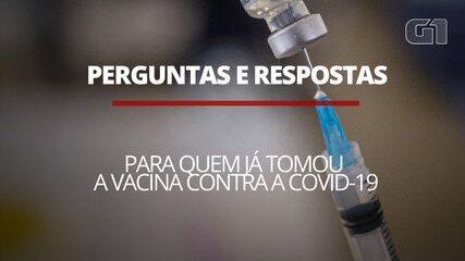 VÍDEO: Perguntas e respostas para quem já tomou a vacina contra a Covid-19