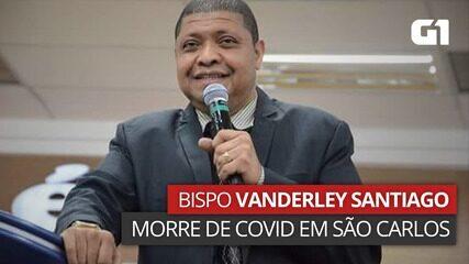 Bispo Vanderley Santiago, irmão de Valdemiro Santiago, morre de Covid em São Carlos