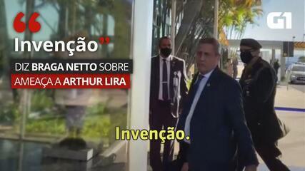 VÍDEO: 'Invenção', diz Braga Netto sobre ameaça a Arthur Lira
