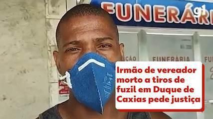 Irmão de vereador morto a tiros de fuzil em Duque de Caxias pede Justiça