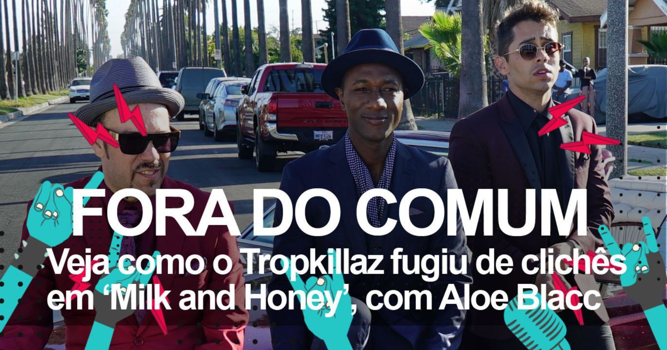 Tropkillaz fala sobre 'Milk and honey'