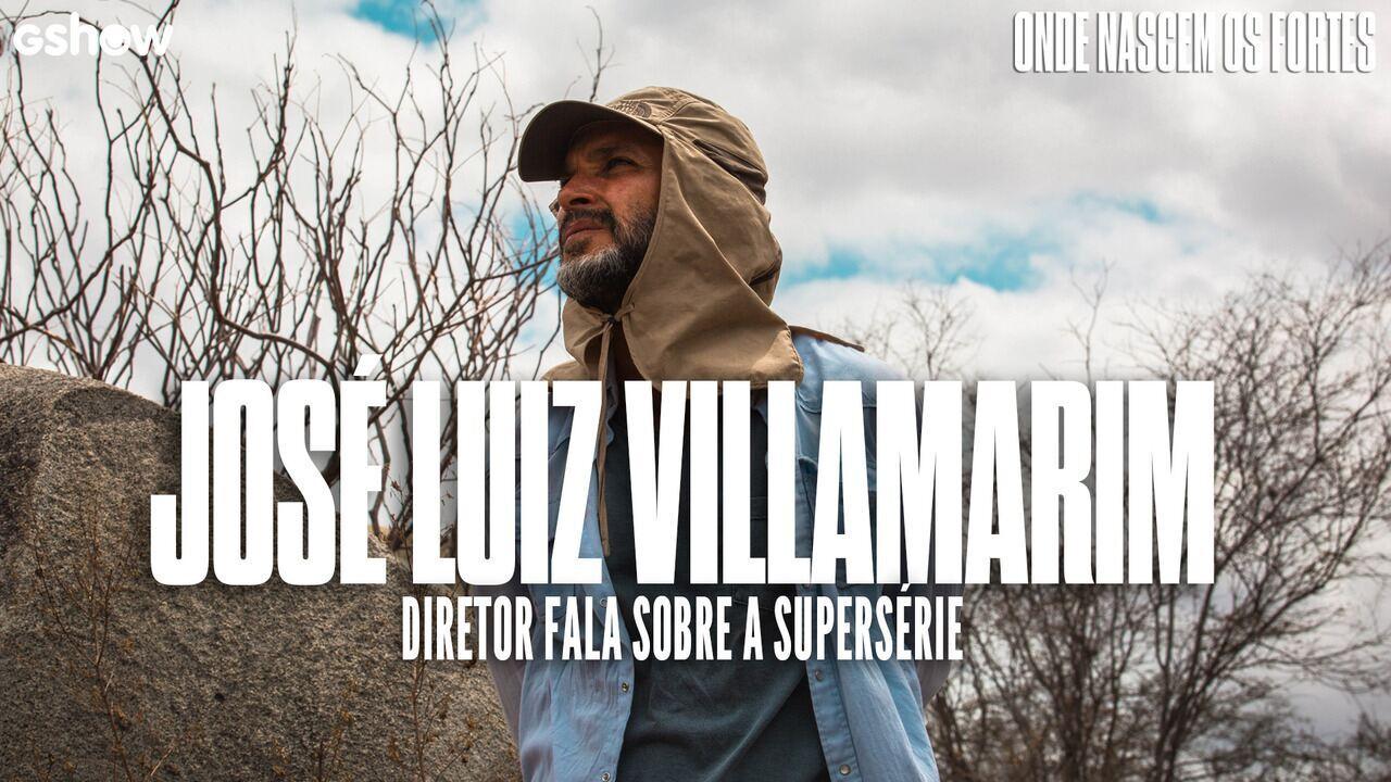 Diretor José Luiz Villamarim fala sobre 'Onde Nascem Os Fortes'
