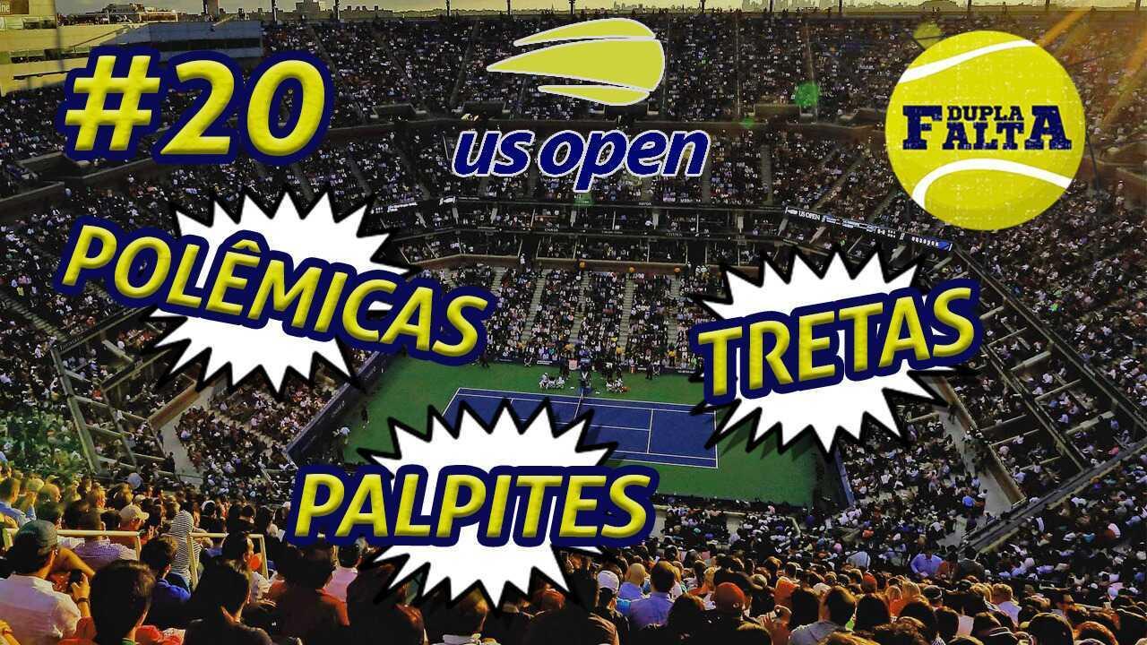 Dupla Falta #20: tretas e polêmicas do US Open, que pode ter Big 3 (novamente) destronado