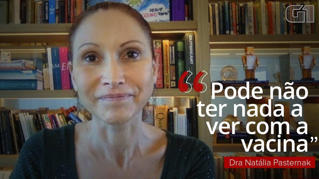 'Pode não ter absolutamente nada a ver com a vacina', diz Natália Pasternak