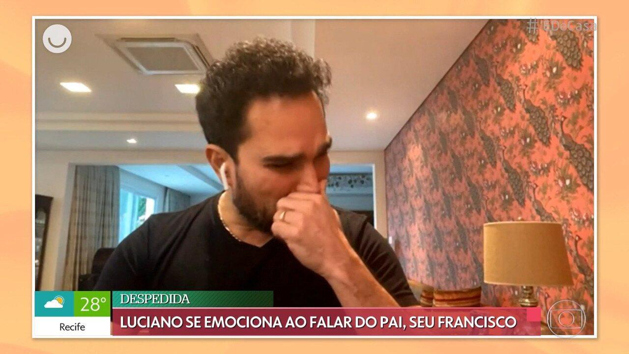 Luciano se emociona ao falar do pai, Seu Francisco, que morreu aos 83 anos