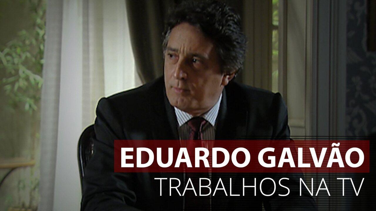 VÍDEO: Veja os principais trabalhos de Eduardo Galvão na TV