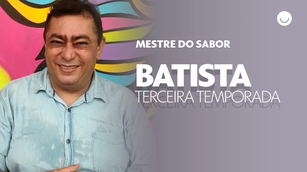 Batista confessa o que espera da terceira temporada do Mestre do Sabor